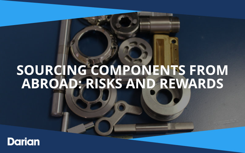 Sourcing Components From Abroad: Risks and Rewards Darian Global Sourcing